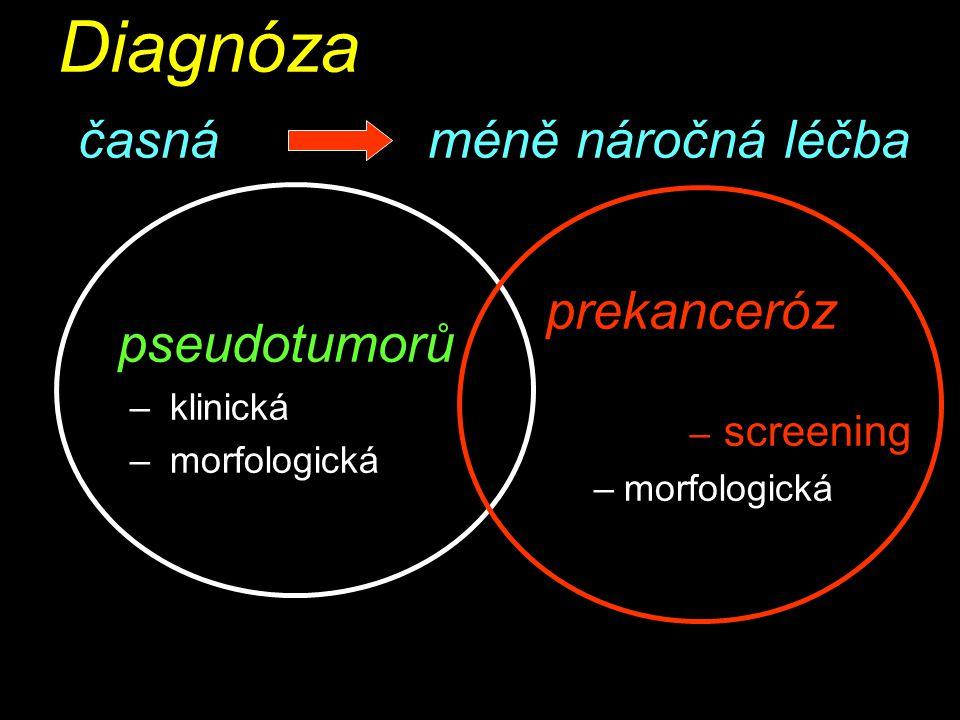 Diagnóza časná méně náročná léčba pseudotumorů – klinická – morfologická prekanceróz – screening –morfologická prekanceróz – screening –morfologická