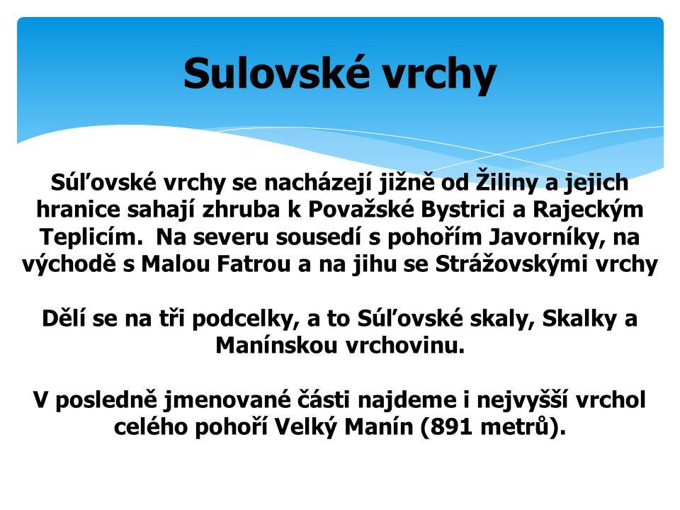 Sulovské vrchy Súľovské vrchy se nacházejí jižně od Žiliny a jejich hranice sahají zhruba k Považské Bystrici a Rajeckým Teplicím. Na severu sousedí s