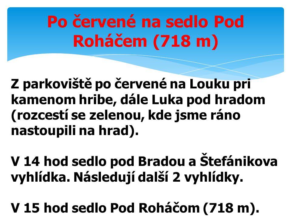 Po červené na sedlo Pod Roháčem (718 m) Z parkoviště po červené na Louku pri kamenom hribe, dále Luka pod hradom (rozcestí se zelenou, kde jsme ráno n