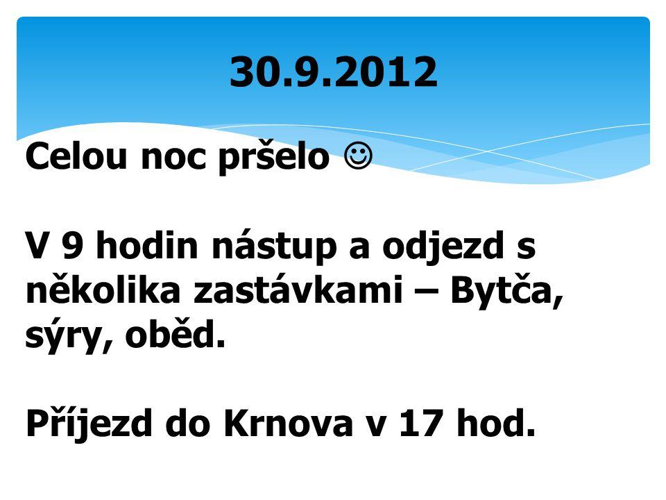 30.9.2012 Celou noc pršelo V 9 hodin nástup a odjezd s několika zastávkami – Bytča, sýry, oběd. Příjezd do Krnova v 17 hod.