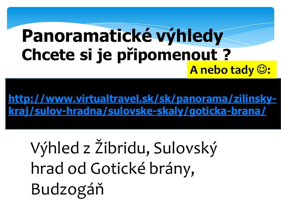 http://www.virtualtravel.sk/sk/panorama/zilinsky- kraj/sulov-hradna/sulovske-skaly/goticka-brana/ Panoramatické výhledy Chcete si je připomenout ? Výh