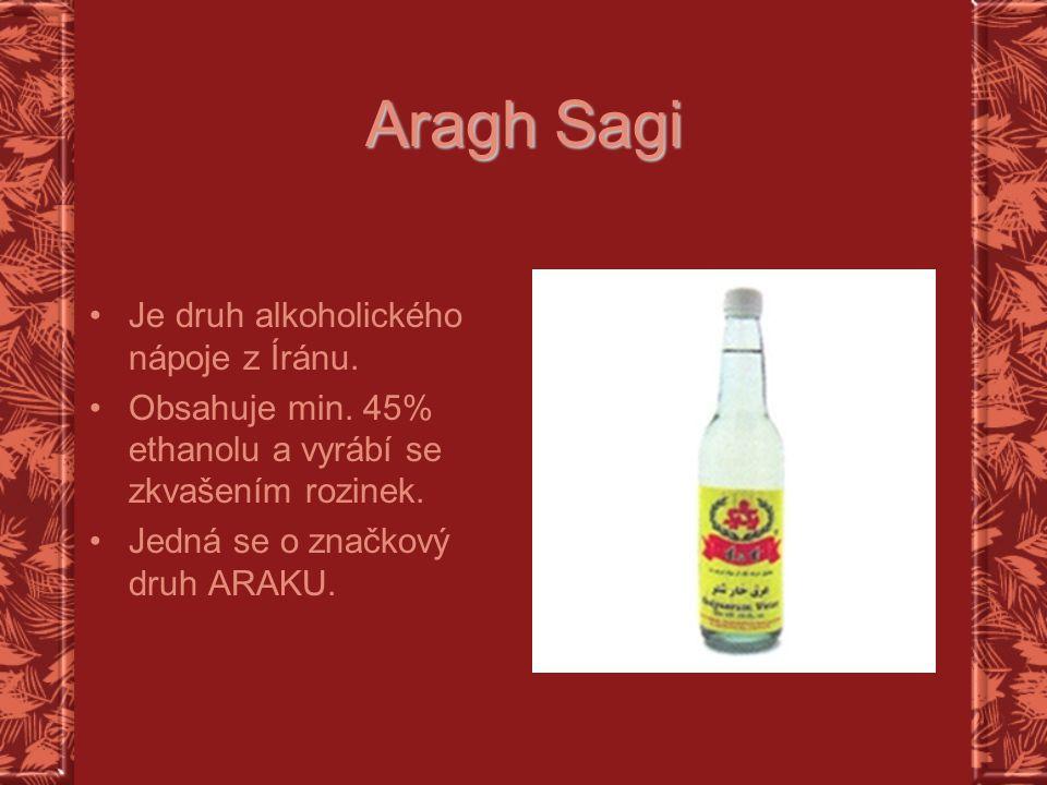 Aragh Sagi Je druh alkoholického nápoje z Íránu.Obsahuje min.