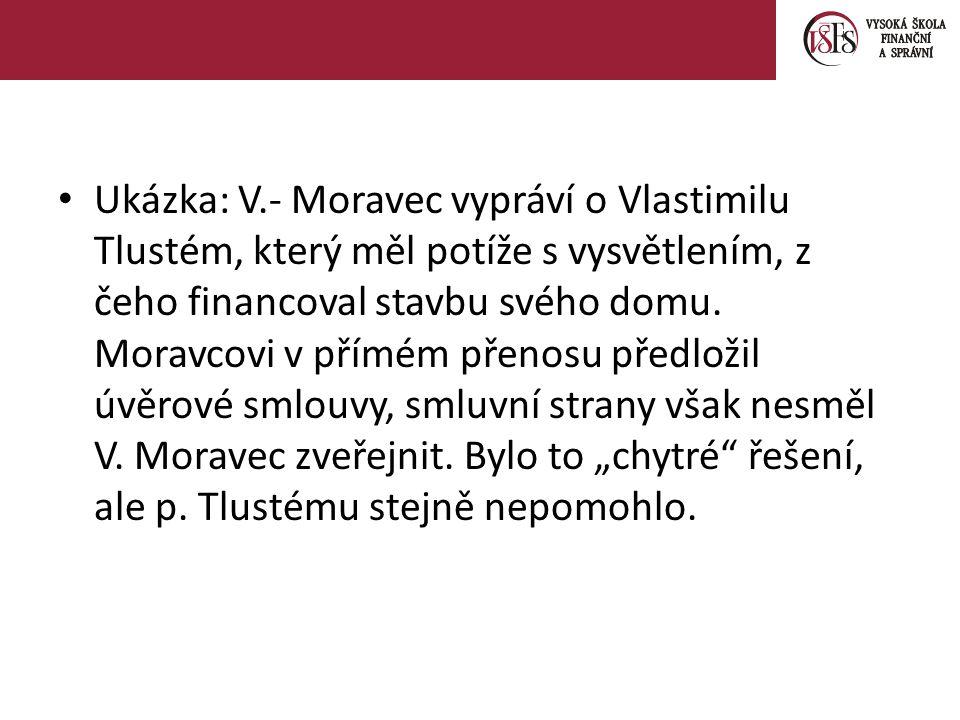 Ukázka: V.- Moravec vypráví o Vlastimilu Tlustém, který měl potíže s vysvětlením, z čeho financoval stavbu svého domu. Moravcovi v přímém přenosu před