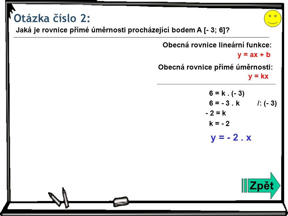 Otázka číslo 2: Zpět Jaká je rovnice přímé úměrnosti procházející bodem A [- 3; 6].
