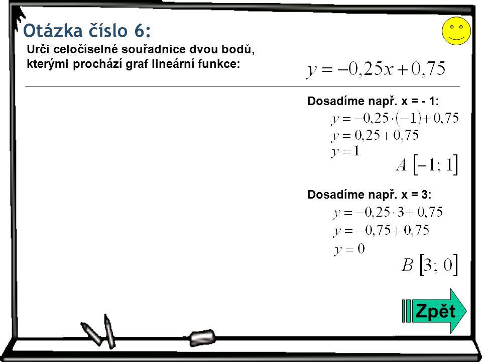 Otázka číslo 6: Zpět Urči celočíselné souřadnice dvou bodů, kterými prochází graf lineární funkce: Dosadíme např.