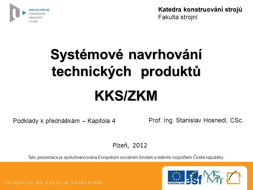 Systémové navrhování technických produktů KKS/ZKM Katedra konstruování strojů Fakulta strojní Tato prezentace je spolufinancována Evropským sociálním fondem a státním rozpočtem České republiky.