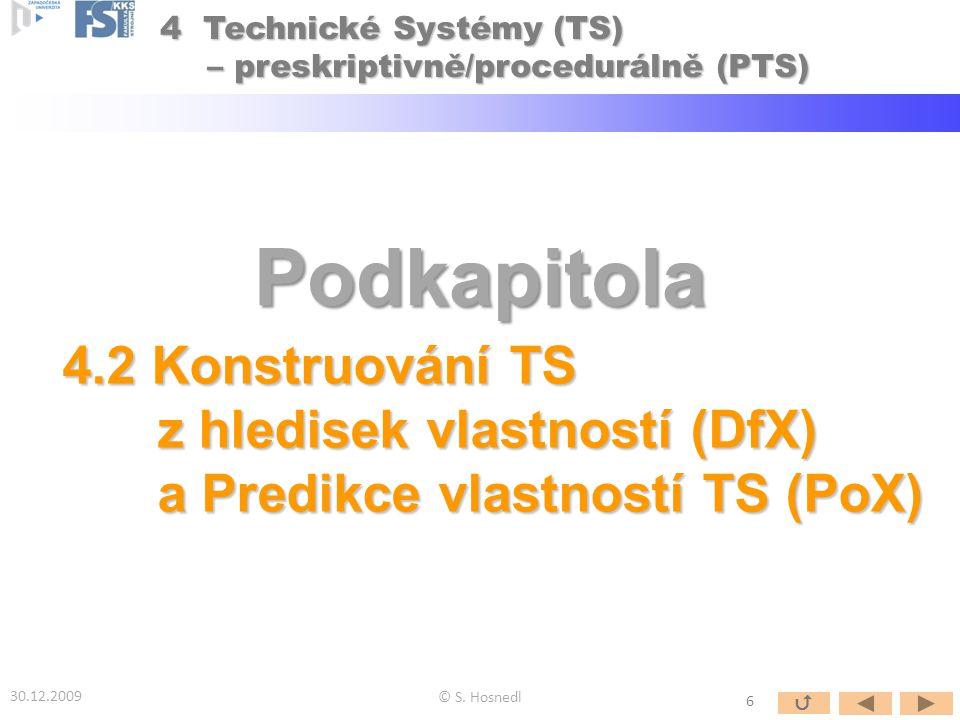 Podkapitola 4.2 Konstruování TS z hledisek vlastností (DfX) z hledisek vlastností (DfX) a Predikce vlastností TS (PoX) a Predikce vlastností TS (PoX) © S.