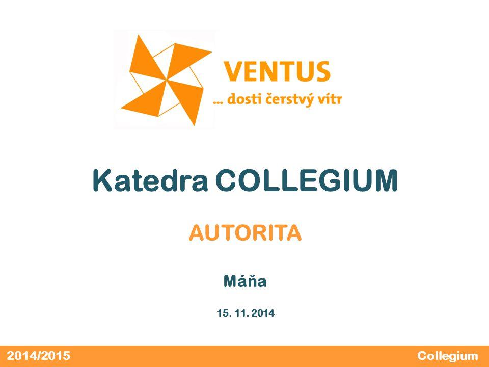 2014/2015 Katedra COLLEGIUM AUTORITA Má ň a 15. 11. 2014 Collegium