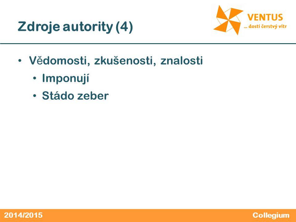 2014/2015 Zdroje autority (4) V ě domosti, zkušenosti, znalosti Imponují Stádo zeber Collegium