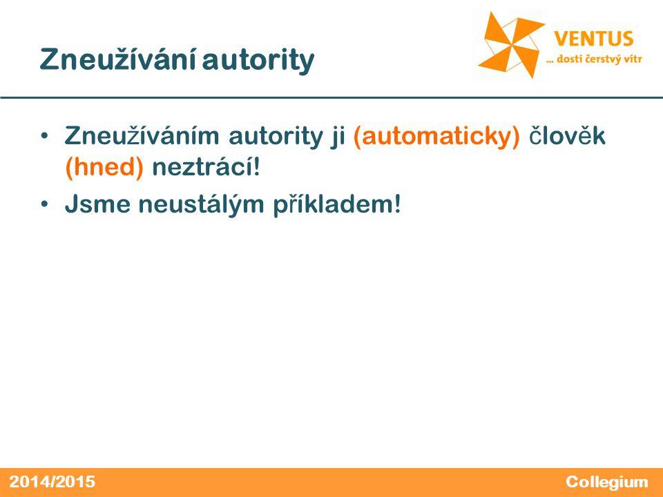 2014/2015 Zneu ž ívání autority Zneu ž íváním autority ji (automaticky) č lov ě k (hned) neztrácí.