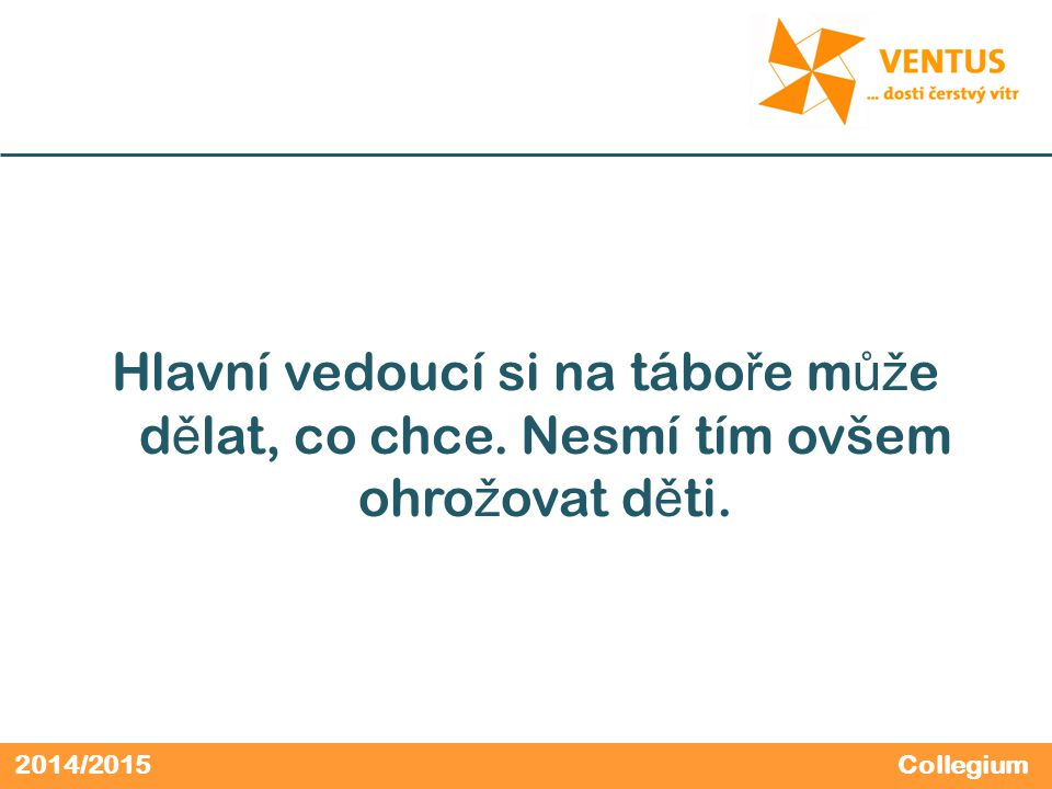 2014/2015 Hlavní vedoucí si na tábo ř e m ůž e d ě lat, co chce.
