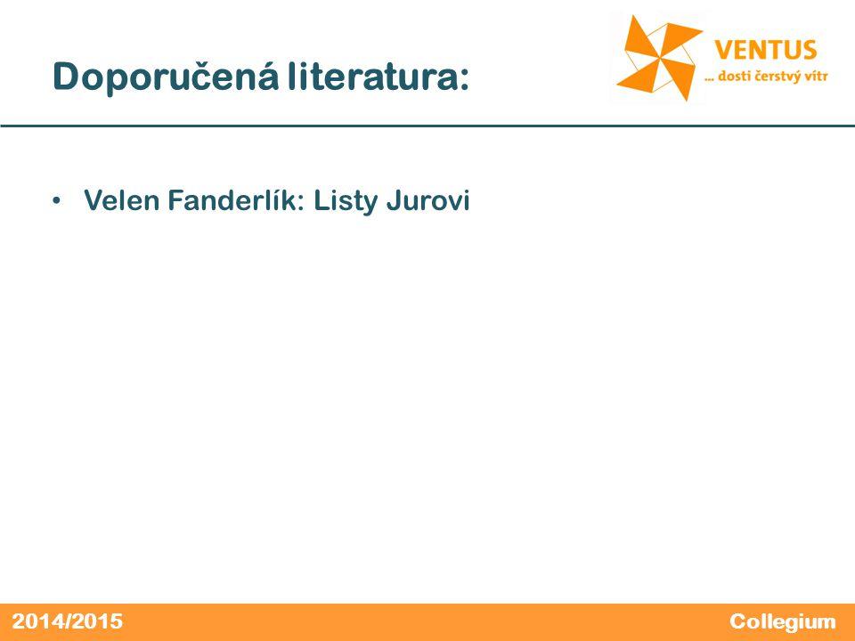 2014/2015 Doporu č ená literatura: Velen Fanderlík: Listy Jurovi Collegium