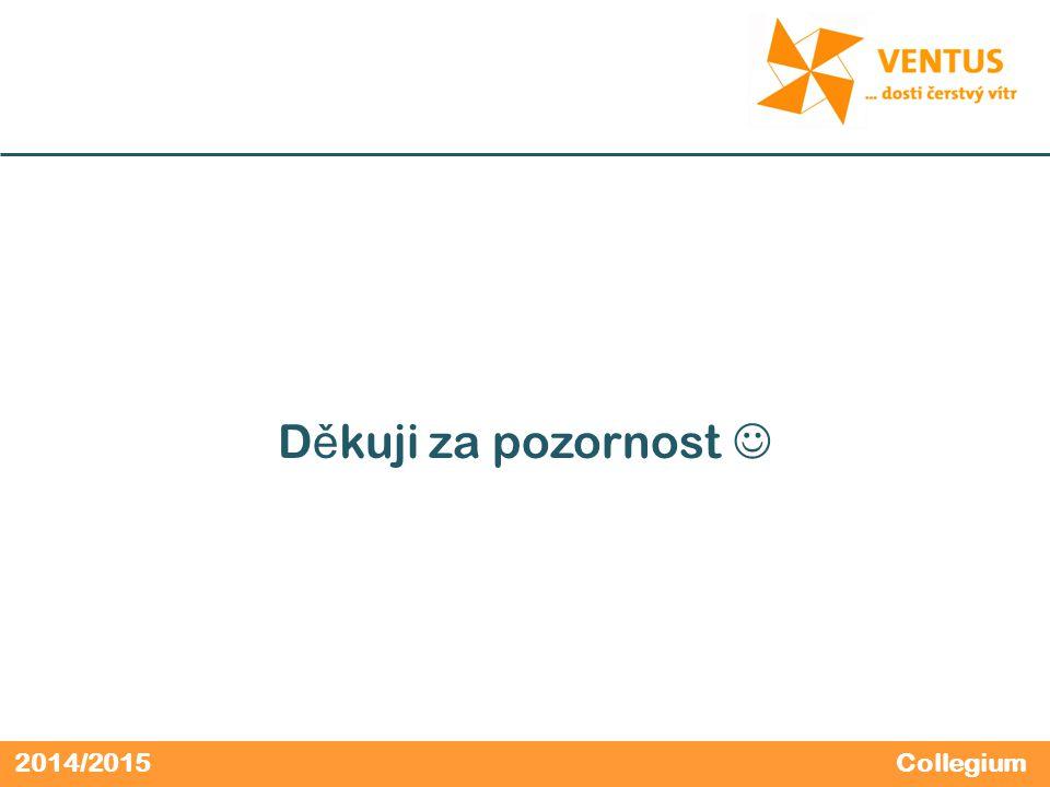 2014/2015 D ě kuji za pozornost Collegium