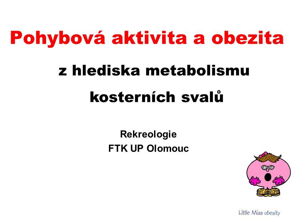Pohybová aktivita a obezita z hlediska metabolismu kosterních svalů Rekreologie FTK UP Olomouc