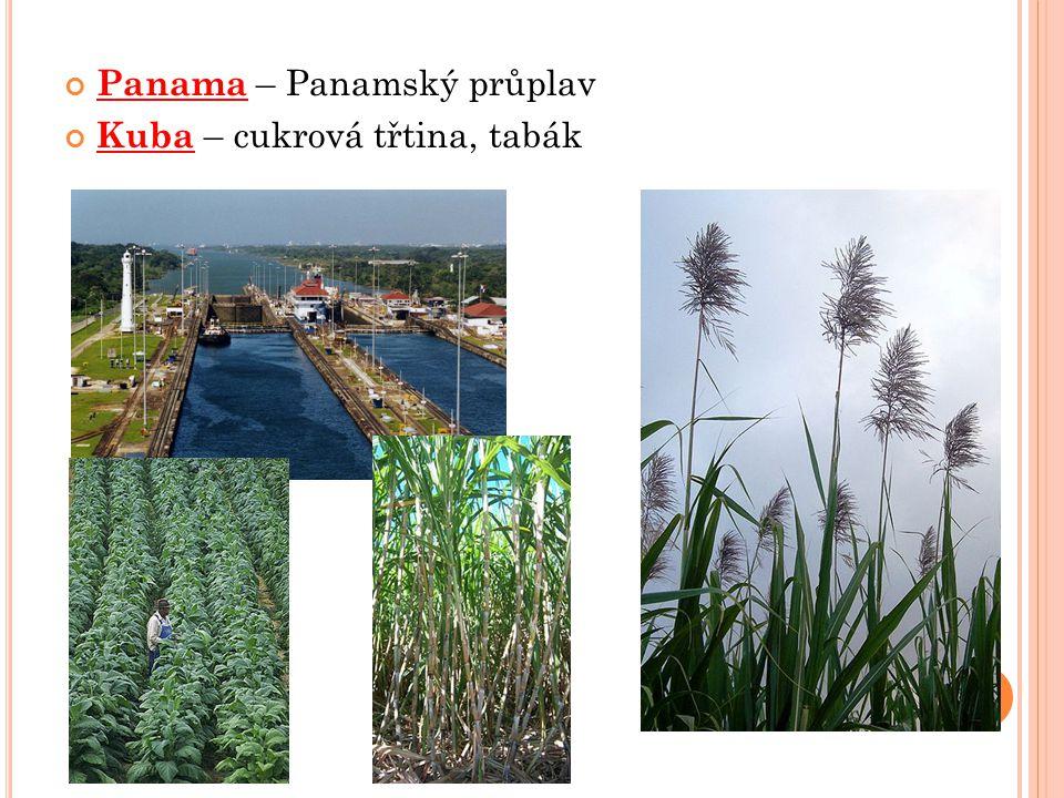 Panama – Panamský průplav Kuba – cukrová třtina, tabák