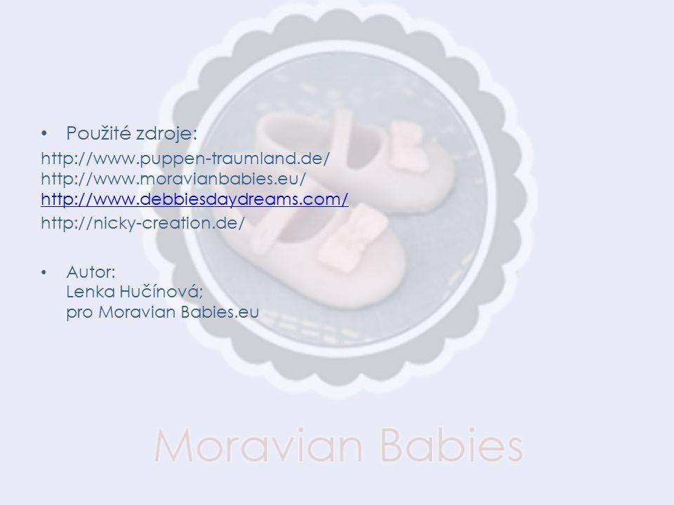 Použité zdroje: http://www.puppen-traumland.de/ http://www.moravianbabies.eu/ http://www.debbiesdaydreams.com/ http://www.debbiesdaydreams.com/ http://nicky-creation.de/ Autor: Lenka Hučínová; pro Moravian Babies.eu