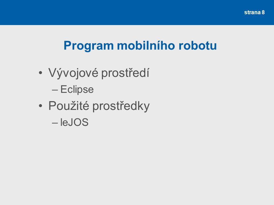 strana 8 Program mobilního robotu Vývojové prostředí –Eclipse Použité prostředky –leJOS
