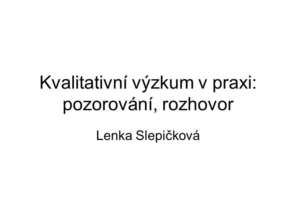 Kvalitativní výzkum v praxi: pozorování, rozhovor Lenka Slepičková