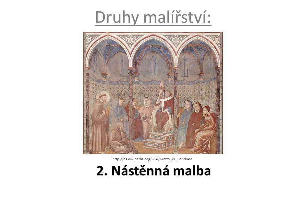 Druhy malířství: 2. Nástěnná malba http://cs.wikipedia.org/wiki/Giotto_di_Bondone