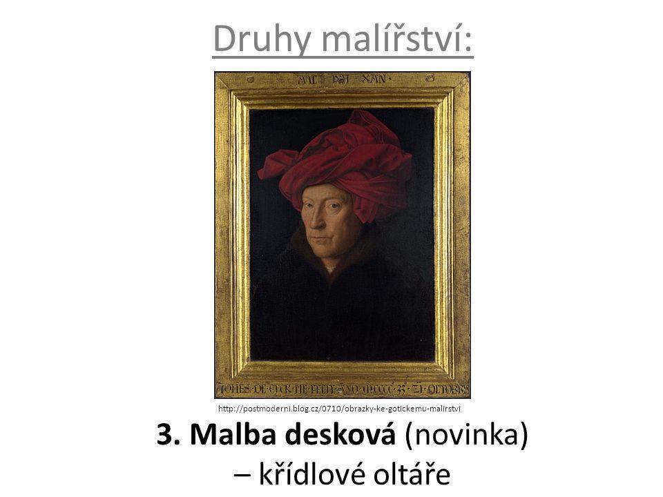 Druhy malířství: 3. Malba desková (novinka) – křídlové oltáře http://postmoderni.blog.cz/0710/obrazky-ke-gotickemu-malirstvi