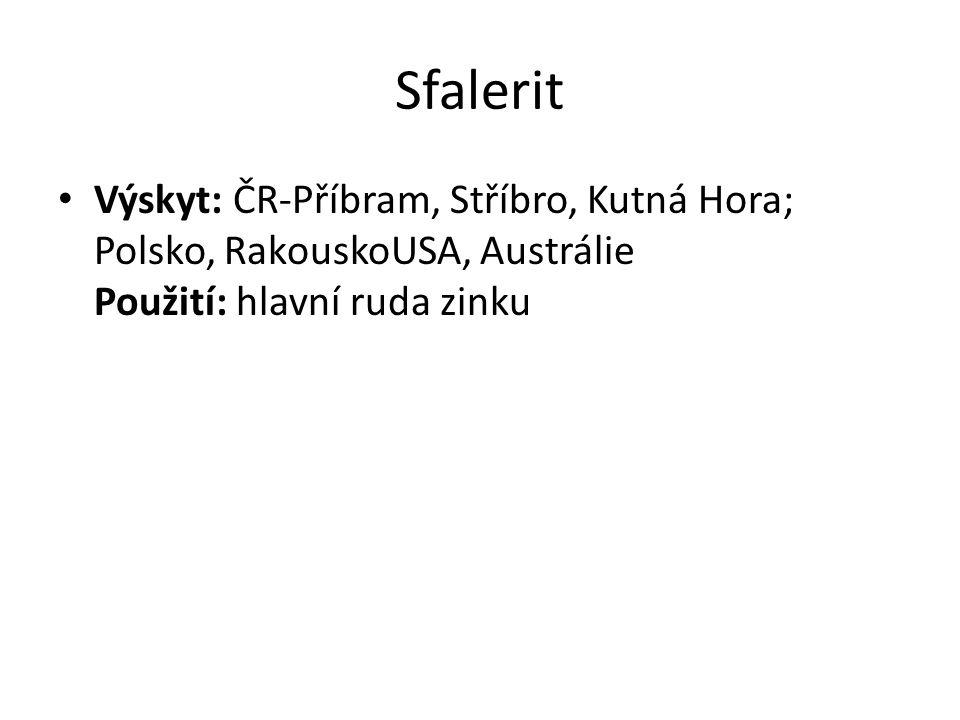 Sfalerit Výskyt: ČR-Příbram, Stříbro, Kutná Hora; Polsko, RakouskoUSA, Austrálie Použití: hlavní ruda zinku