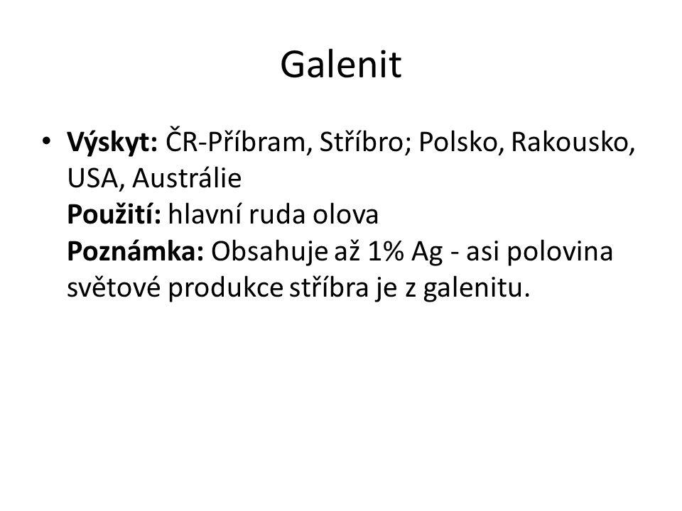 Galenit Výskyt: ČR-Příbram, Stříbro; Polsko, Rakousko, USA, Austrálie Použití: hlavní ruda olova Poznámka: Obsahuje až 1% Ag - asi polovina světové pr