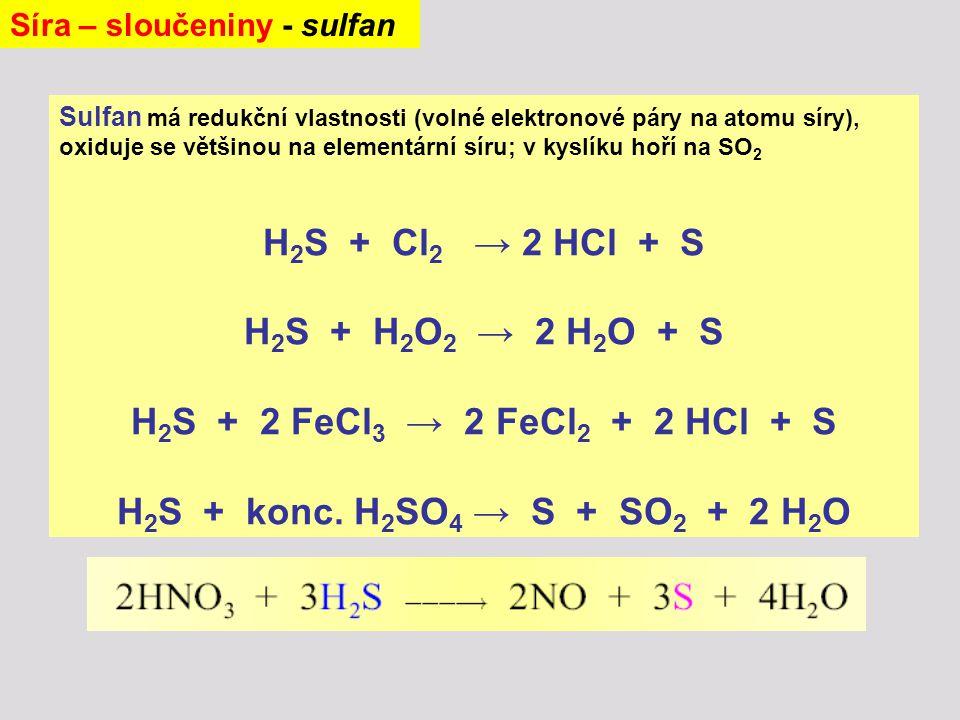Sulfan má redukční vlastnosti (volné elektronové páry na atomu síry), oxiduje se většinou na elementární síru; v kyslíku hoří na SO 2 H 2 S + Cl 2 → 2