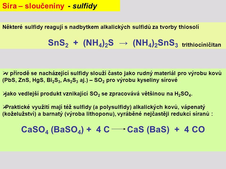 Některé sulfidy reagují s nadbytkem alkalických sulfidů za tvorby thiosolí SnS 2 + (NH 4 ) 2 S → (NH 4 ) 2 SnS 3 trithiocíničitan  v přírodě se nachá