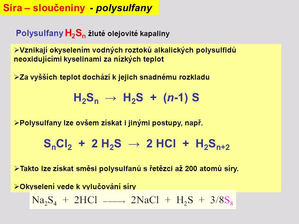  Vznikají okyselením vodných roztoků alkalických polysulfidů neoxidujícími kyselinami za nízkých teplot  Za vyšších teplot dochází k jejich snadnému