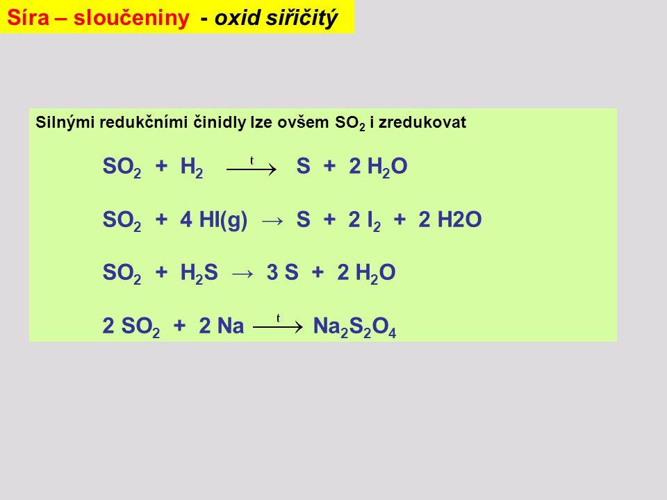 Silnými redukčními činidly lze ovšem SO 2 i zredukovat SO 2 + H 2 S + 2 H 2 O SO 2 + 4 HI(g) → S + 2 I 2 + 2 H2O SO 2 + H 2 S → 3 S + 2 H 2 O 2 SO 2 +