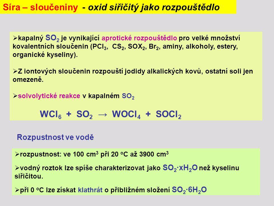  kapalný SO 2 je vynikající aprotické rozpouštědlo pro velké množství kovalentních sloučenin (PCl 3, CS 2, SOX 2, Br 2, aminy, alkoholy, estery, orga