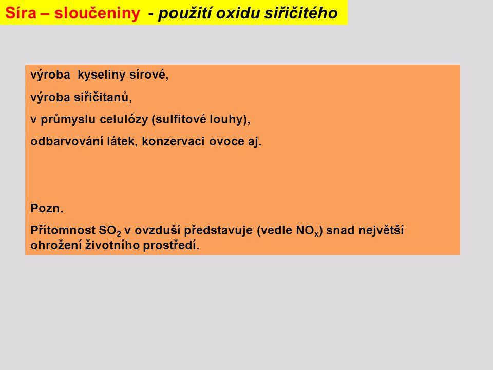 výroba kyseliny sírové, výroba siřičitanů, v průmyslu celulózy (sulfitové louhy), odbarvování látek, konzervaci ovoce aj. Pozn. Přítomnost SO 2 v ovzd