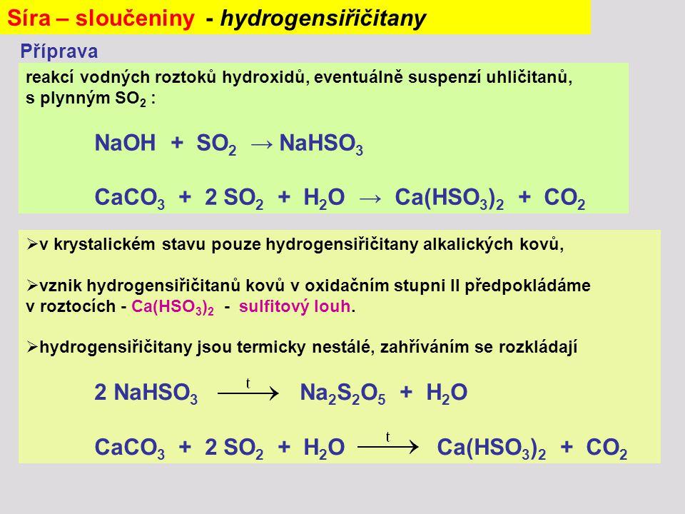 reakcí vodných roztoků hydroxidů, eventuálně suspenzí uhličitanů, s plynným SO 2 : NaOH + SO 2 → NaHSO 3 CaCO 3 + 2 SO 2 + H 2 O → Ca(HSO 3 ) 2 + CO 2