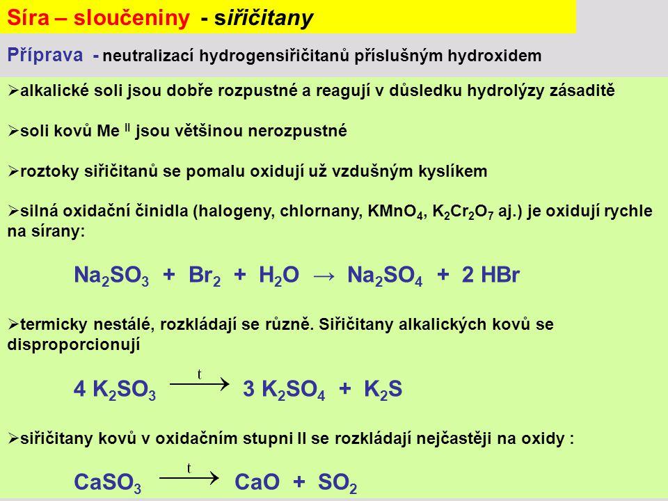  alkalické soli jsou dobře rozpustné a reagují v důsledku hydrolýzy zásaditě  soli kovů Me II jsou většinou nerozpustné  roztoky siřičitanů se poma