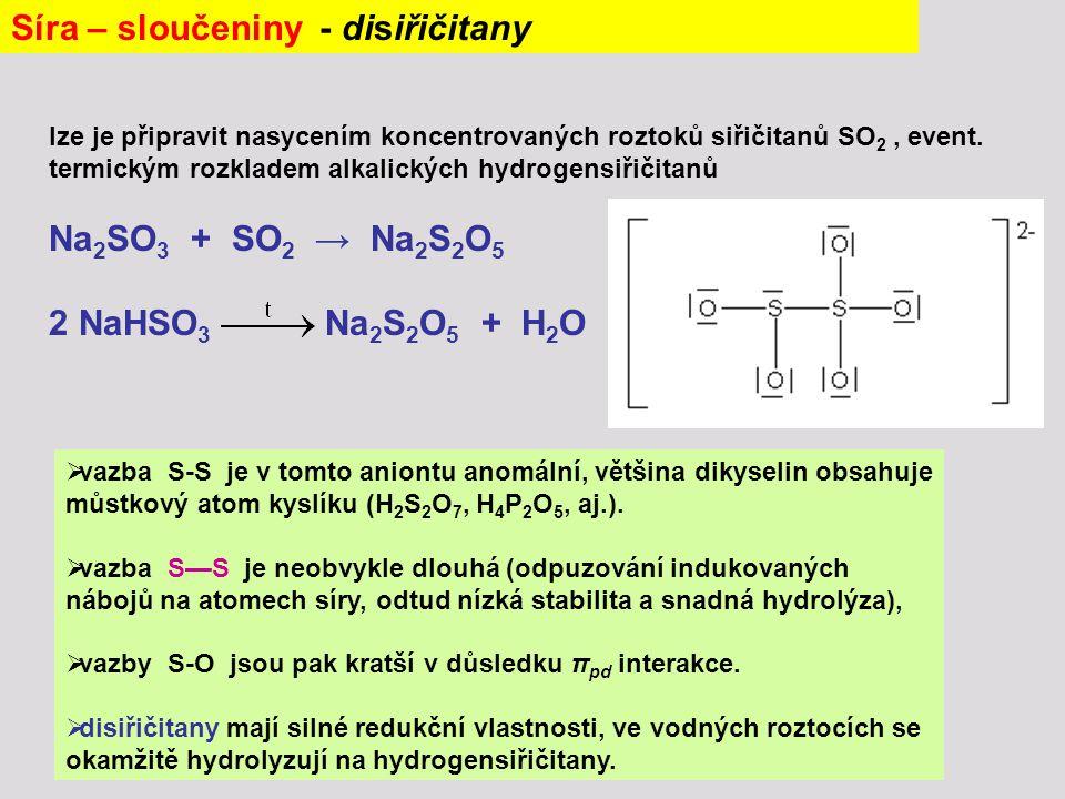lze je připravit nasycením koncentrovaných roztoků siřičitanů SO 2, event. termickým rozkladem alkalických hydrogensiřičitanů Na 2 SO 3 + SO 2 → Na 2
