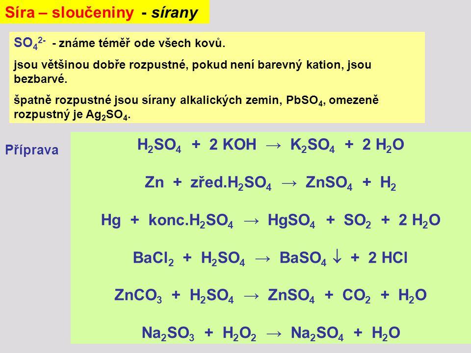 Síra – sloučeniny - sírany SO 4 2- - známe téměř ode všech kovů. jsou většinou dobře rozpustné, pokud není barevný kation, jsou bezbarvé. špatně rozpu
