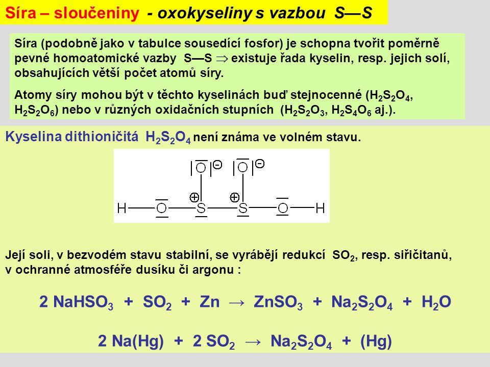 Síra – sloučeniny - oxokyseliny s vazbou S—S Síra (podobně jako v tabulce sousedící fosfor) je schopna tvořit poměrně pevné homoatomické vazby S—S  e