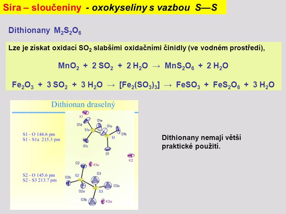 Lze je získat oxidací SO 2 slabšími oxidačními činidly (ve vodném prostředí), MnO 2 + 2 SO 2 + 2 H 2 O → MnS 2 O 6 + 2 H 2 O Fe 2 O 3 + 3 SO 2 + 3 H 2