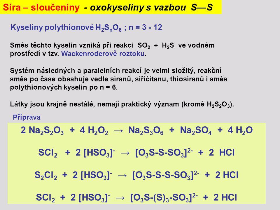 Síra – sloučeniny - oxokyseliny s vazbou S—S Kyseliny polythionové H 2 S n O 6 ; n = 3 - 12 Směs těchto kyselin vzniká při reakci SO 2 + H 2 S ve vodn