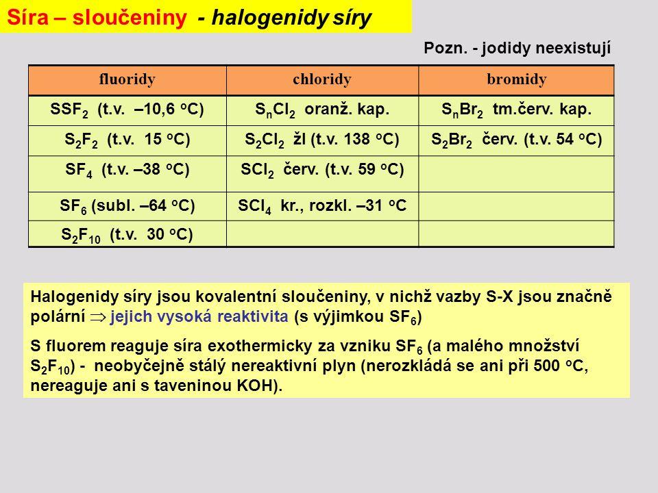 fluoridychloridybromidy SSF 2 (t.v. –10,6 o C)S n Cl 2 oranž. kap.S n Br 2 tm.červ. kap. S 2 F 2 (t.v. 15 o C)S 2 Cl 2 žl (t.v. 138 o C)S 2 Br 2 červ.