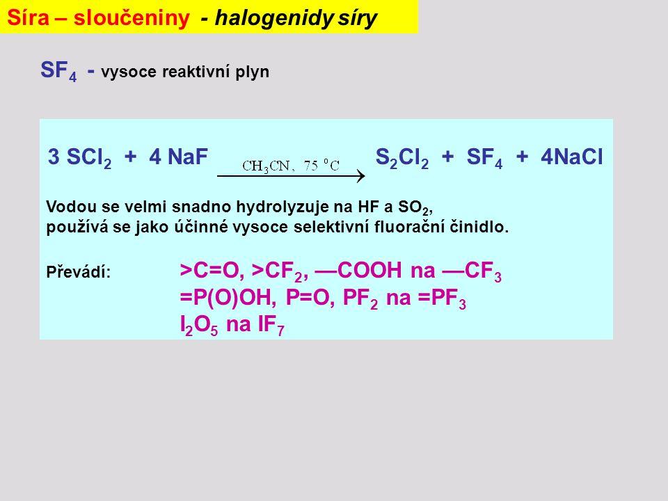 3 SCl 2 + 4 NaF S 2 Cl 2 + SF 4 + 4NaCl Vodou se velmi snadno hydrolyzuje na HF a SO 2, používá se jako účinné vysoce selektivní fluorační činidlo. Př