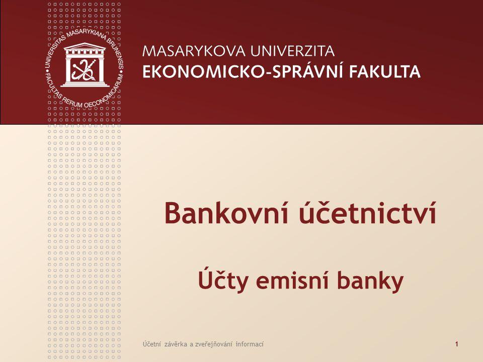 www.econ.muni.cz Účetní závěrka a zveřejňování informací2 BANKOVNÍ ÚČETNICTVÍ ÚČTY EMISNÍ BANKY Emisní banka, v našich podmínkách ČNB, účtuje na účtech všech ostatních tříd, pokud provádí operace, které se zde evidují Kromě toho, vzhledem na své postavení makroekonomického peněžního centra, účtuje s tím související operace na specifických účtech, které jsou vyhrazeny pouze pro její účtování Tyto jsou obsaženy: V účtové třídě 0 – zúčtovací vztahy ČNB V ostatních účtových třídách