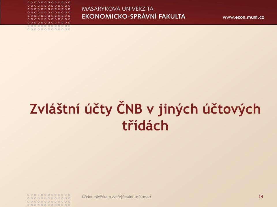 www.econ.muni.cz Účetní závěrka a zveřejňování informací14 Zvláštní účty ČNB v jiných účtových třídách