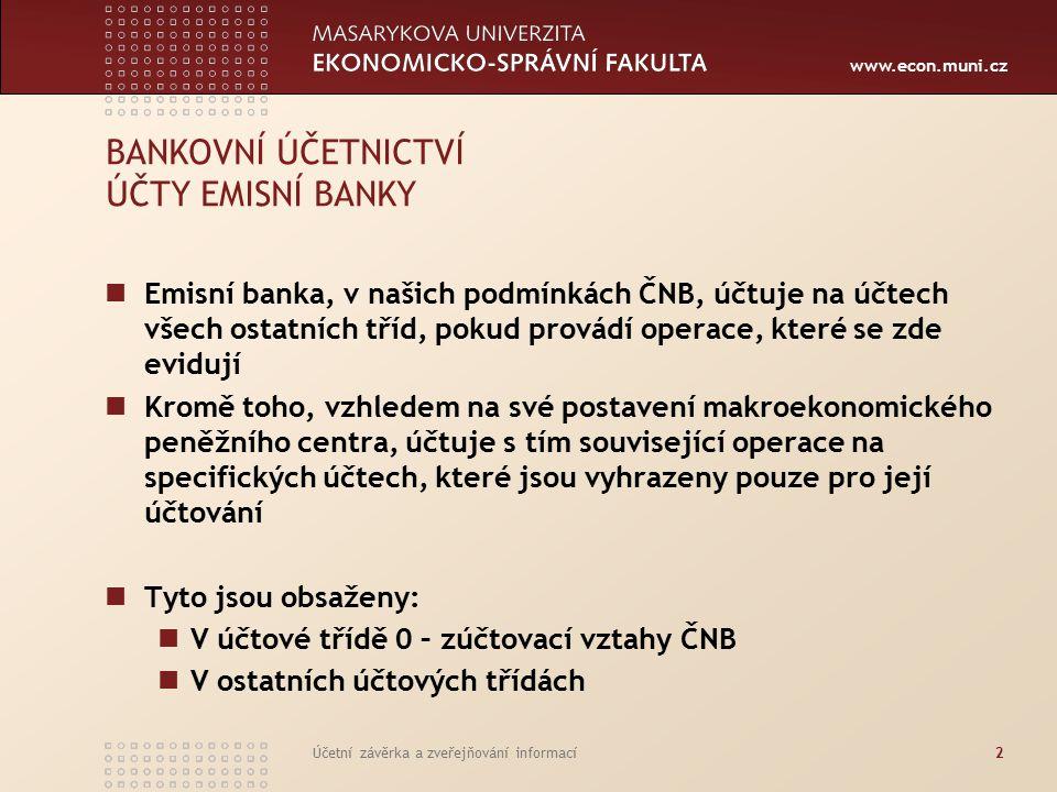 www.econ.muni.cz Účetní závěrka a zveřejňování informací13 ÚČTY EMISNÍCH BANK V OSTATNÍCH ÚČTOVÝCH TŘÍDÁCH Účtová skupina 29 Příjmy územních samosprávných celků spravované finančními úřady (příjmy územních samosprávných celků spravované finančními úřady – příjmy jako daň z příjmu fyzických osob, daň z nemovitostí) Pohledávky a závazky vlády ve vztahu k zahraničí Zúčtování prostředků České republiky z minulých let (finanční vyrovnání za minulý rok, dodatečné výdaje minulého roku)