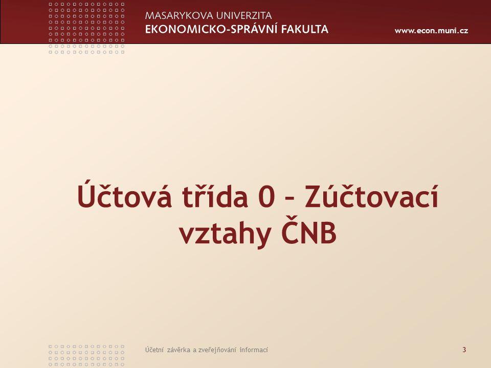 www.econ.muni.cz Účetní závěrka a zveřejňování informací3 Účtová třída 0 – Zúčtovací vztahy ČNB