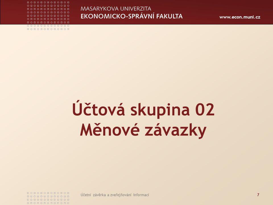www.econ.muni.cz Účetní závěrka a zveřejňování informací7 Účtová skupina 02 Měnové závazky