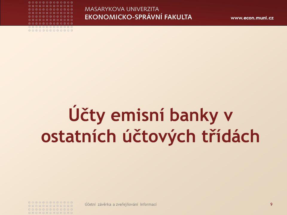 www.econ.muni.cz Účetní závěrka a zveřejňování informací10 ÚČTY EMISNÍCH BANK V OSTATNÍCH ÚČTOVÝCH TŘÍDÁCH Kromě účtové třídy 0, jsou i v jiných účtových třídách účty používané výhradně pro účtování operací emisní banky Jedná se o účty v účtových třídách 2, 5, 6, 7 a 9