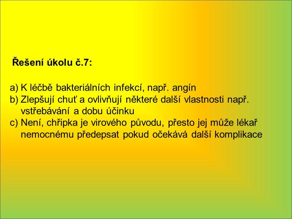 Řešení úkolu č.7: a)K léčbě bakteriálních infekcí, např.