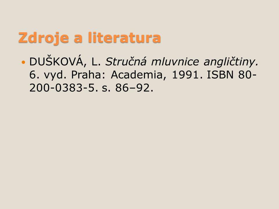 Zdroje a literatura DUŠKOVÁ, L. Stručná mluvnice angličtiny. 6. vyd. Praha: Academia, 1991. ISBN 80- 200-0383-5. s. 86–92.