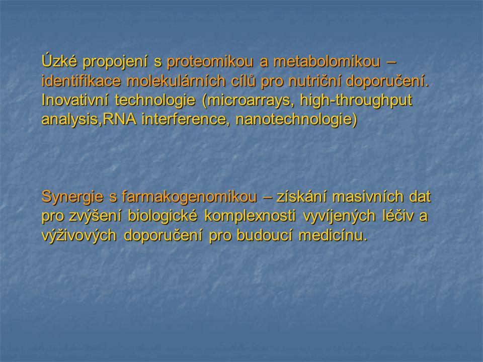 Úzké propojení s proteomikou a metabolomikou – identifikace molekulárních cílů pro nutriční doporučení. Inovativní technologie (microarrays, high-thro